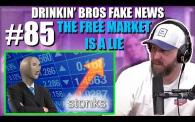 Drinkin' Bros Fake News #85 – The Free Market Is A Lie