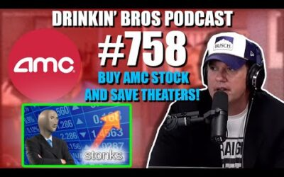 Drinkin' Bros Podcast #758 – Buy AMC Stock And Save Theaters!