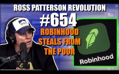Ross Patterson Revolution #654 – Robinhood Steals From The Poor