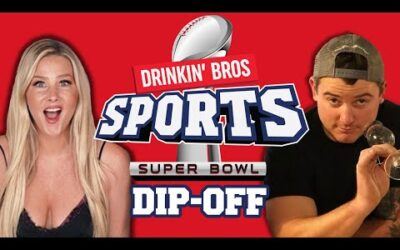 Drinkin' Bros Sports – Super Bowl Dip-Off