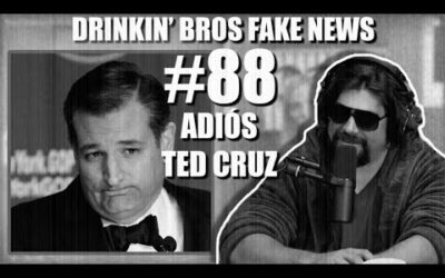 Drinkin' Bros Fake News #88 – Adiós Ted Cruz
