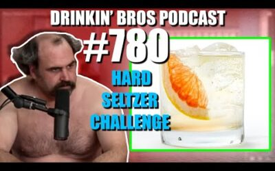 Drinkin' Bros Podcast Episode #780​ – Hard Seltzer Challenge