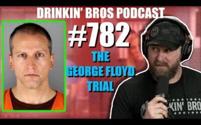 Drinkin' Bros Podcast Episode #782 – The George Floyd Trial