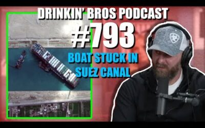 Drinkin' Bros Podcast Episode #793 – The Boat Stuck In Suez Canal