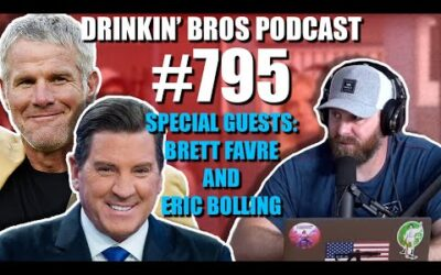 Drinkin' Bros Podcast Episode #795 – Special Guests Brett Favre and Eric Bolling