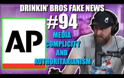 Drinkin' Bros Fake News #94 – Media Complicity and Authoritarianism