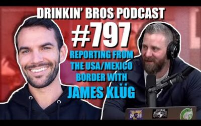 Drinkin' Bros Podcast Episode #797​ – Live From The US/Mexico Border With Reporter James Klüg