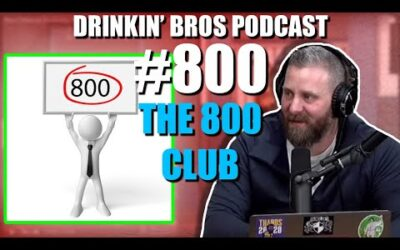 Drinkin' Bros Podcast Episode #800​​ – The Eight Hundred Club