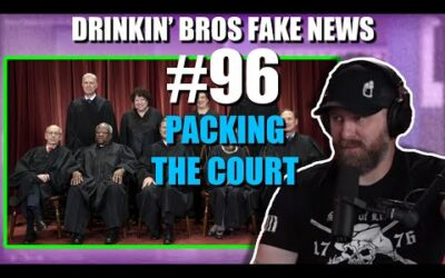 Drinkin' Bros Fake News #96 – Packing The Court