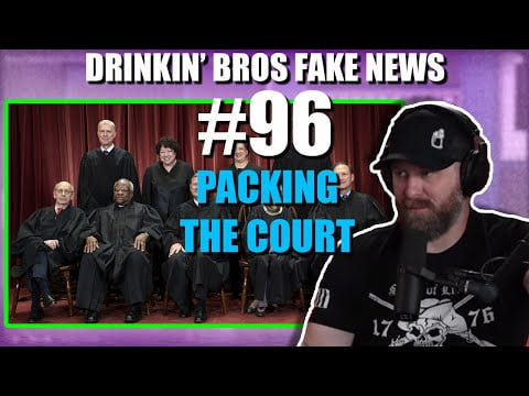 Drinkin' Bros Fake News #96 - Packing The Court