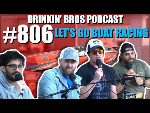 Drinkin' Bros Podcast Episode #806 - Let's Go Boat Racing