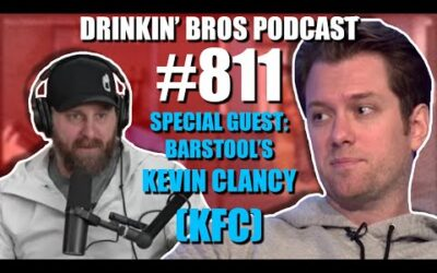 Drinkin' Bros Podcast Episode #811​ – Special Guest Barstool's Kevin Clancy (KFC)