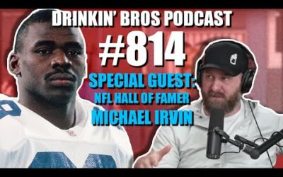 Drinkin' Bros Podcast Episode #814​ – Special Guest NFL Hall of Famer Michael Irvin