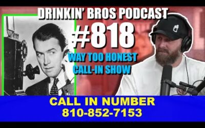 Drinkin' Bros Podcast #818​ -Way Too Honest Call In Show