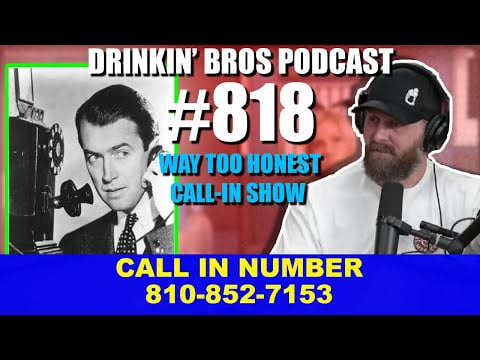 Drinkin' Bros Podcast #818​ - Way Too Honest Call In Show