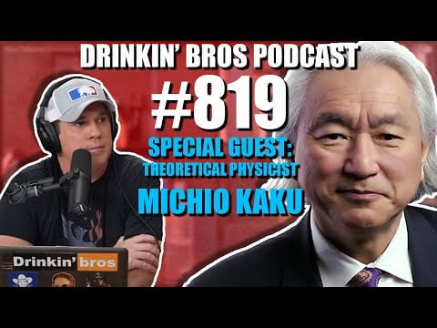 Drinkin' Bros Podcast #819 - Special Guest Theoretical Physicist Michio Kaku