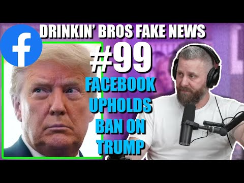 Drinkin' Bros Fake News #99 - Facebook Upholds Ban On Trump
