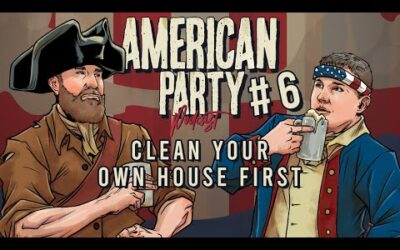 American Party Podcast Episode 6 – Clean Your Own House First
