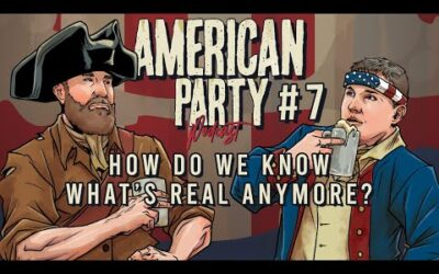 American Party Podcast Episode 7 – How Do We Know What's Real Anymore?