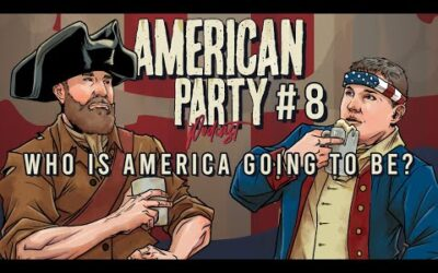 American Party Podcast Episode 8 – Who Is America Going To Be?