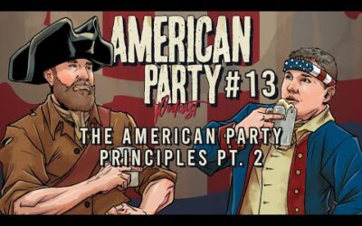 American Party Podcast Episode #13 – American Party Principles Pt. 2