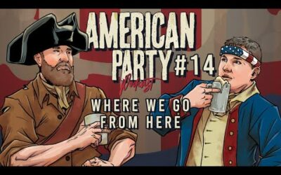 American Party Podcast Episode #14 – Where We Go From Here