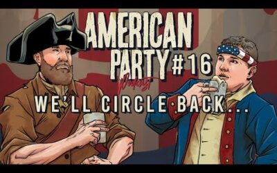 American Party Podcast Episode #16 – We'll Circle Back…