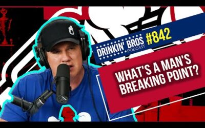 Drinkin' Bros Podcast #842 – What's A Man's Breaking Point?