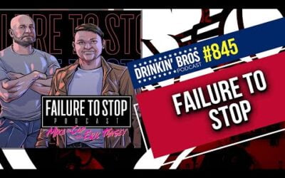 Drinkin' Bros Podcast #845 – Failure To Stop