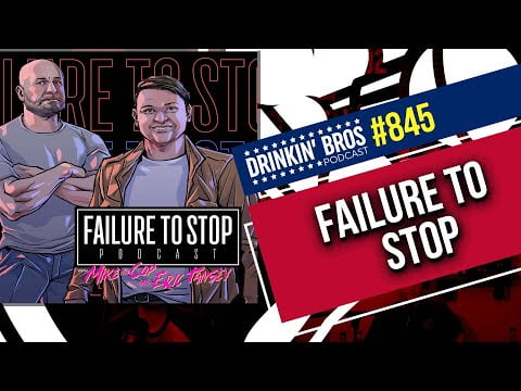Drinkin' Bros Podcast #845 - Failure To Stop
