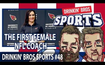 Drinkin' Bros Sports #48 – The First Female NFL Coach