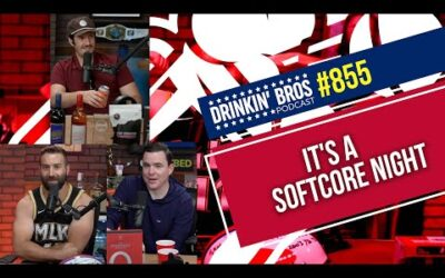Drinkin' Bros Podcast #855 – It's A Softcore Night