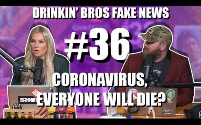 Drinkin' Bros Fake News #36 – Coronavirus, Everyone Will Die?