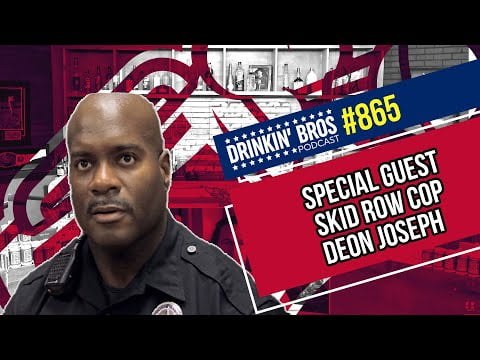 Drinkin' Bros Podcast 865 - Special Guest Skid Row Cop Deon Joseph