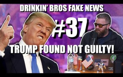 Drinkin' Bros Fake News #37 – Trump Found Not Guilty!