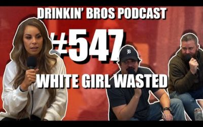 Drinkin' Bros Podcast #547 – White Girl Wasted