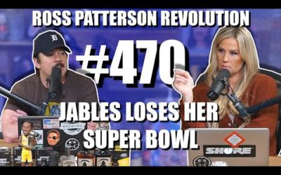 Ross Patterson Revolution #470 – Jables Loses Her Super Bowl