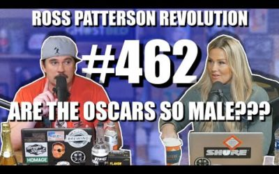 Ross Patterson Revolution #462 – Are The Oscars So Male???