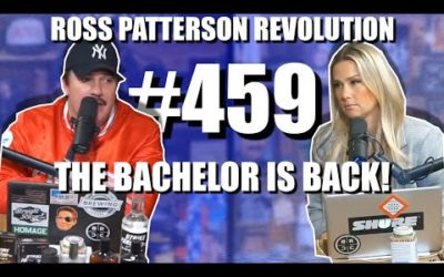 Ross Patterson Revolution #459 – The Bachelor Is Back!