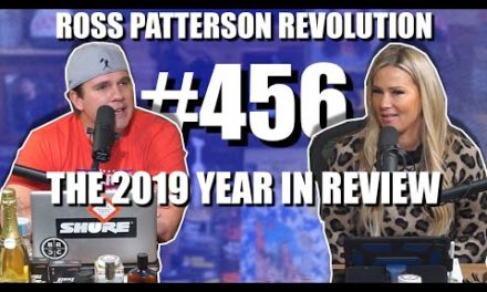 Ross Patterson Revolution #456 – The 2019 Year In Review
