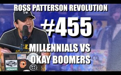 Ross Patterson Revolution #455 – Millennials Vs Okay Boomers